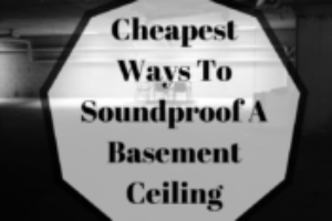 Cheapest Ways To Soundproof A Basement Ceiling – 3 Easy Ways!