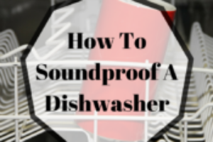 How To Soundproof A Dishwasher: