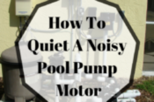 3 Easy Ways! How To Quiet A Noisy Pool Pump Motor: